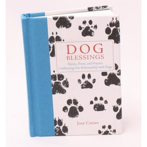 Dog Blessings Poems, Prose and Prayers Celebrating our Relationship with Dogs by June Cotner