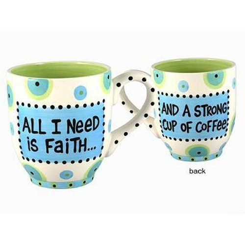 All I Need Is Faith & A Strong Cup Of Coffee Mug