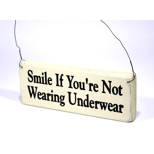 Smile If You're Not Wearing Underwear wooden sign