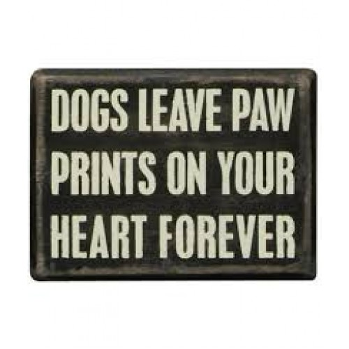 Dogs leave paw prints on your heart forever. Box Sign
