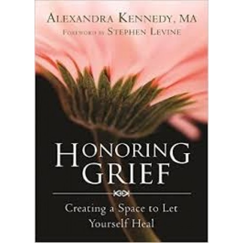 Honoring Grief: Creating a Space to Let Yourself Heal  by Alexandra Kennedy